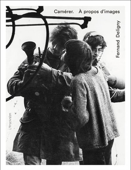 Camérer. À propos d'images / Fernand Deligny
